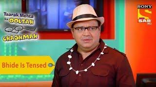 Your Favorite Character   Bhide Is Tensed   Taarak Mehta Ka Ooltah Chashmah