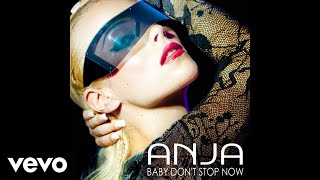 ANJA - Baby Don't Stop Now (Audio) [Clean Version]