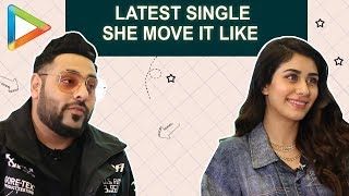 Exclusive: Warina Hussain & Badshah OPEN UP About Their Latest Single 'She Move It Like' & More