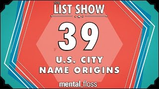 39 U.S. City Name Origins  - mental_floss List Show Ep. 446