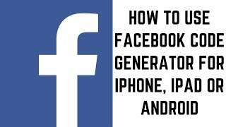 How to Use Facebook Code Generator for iPhone, iPad or Android