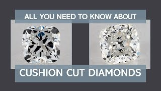 All There Is To Know About Cushion Cut Diamonds