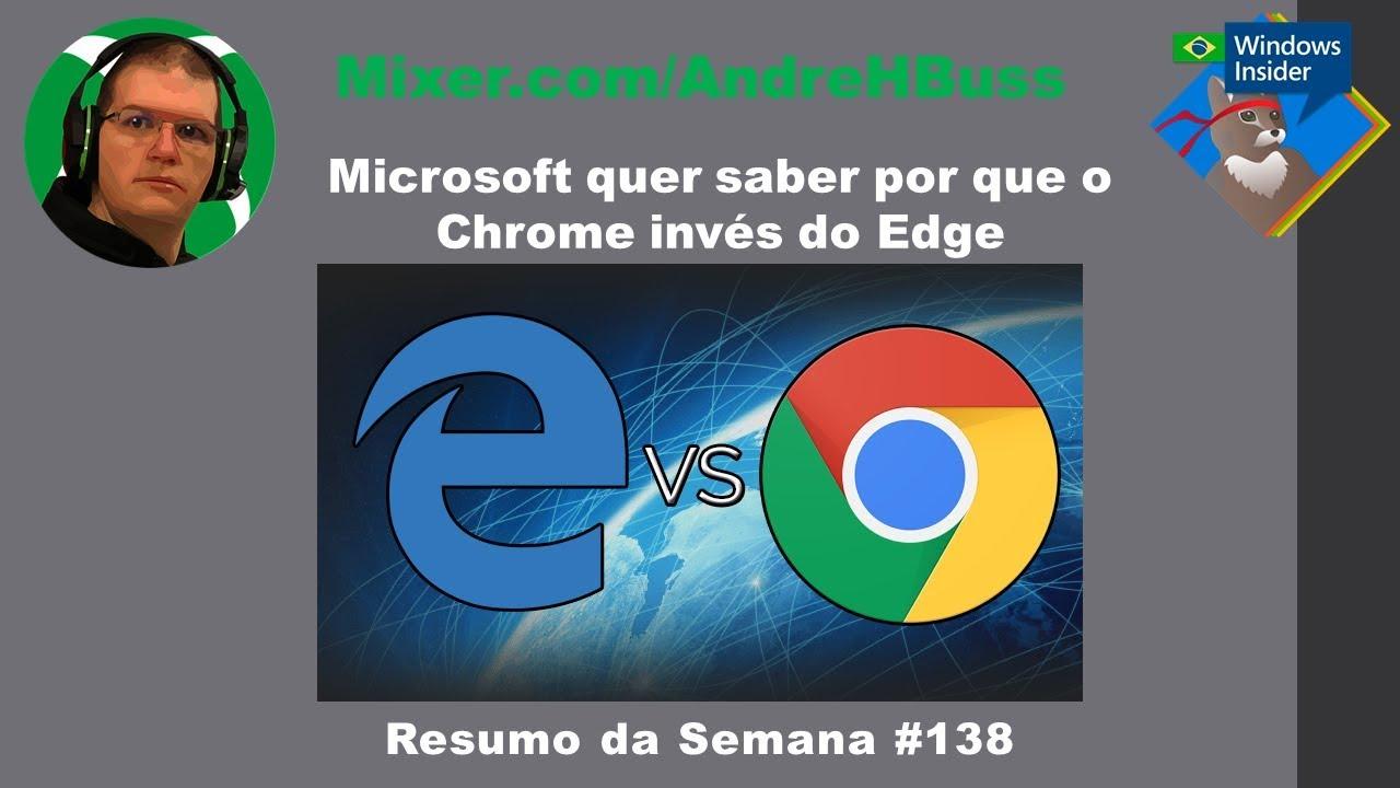 Microsoft quer saber por que o Chrome invés do Edge #138 Resumo da Semana