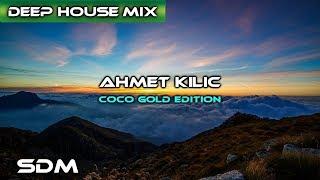 AHMET KILIC Best Deep House & Nu Disco Mix 2017