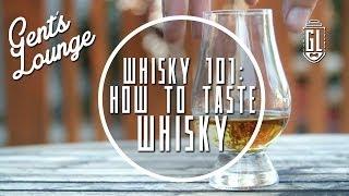 Whisky 101: How to Taste Whisky