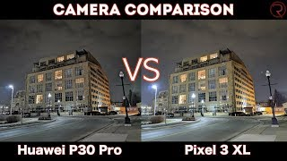 Huawei P30 Pro VS Google Pixel 3 XL - Camera Comparison!