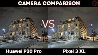 Huawei P30 Pro VS Google Pixel 3 XL - Camera Comparison!
