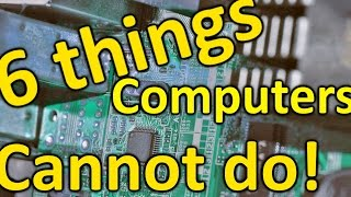 6 Things Computers Cannot Do!
