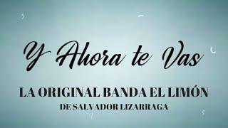 La Original Banda El Limón De Salvador Lizárraga Y Ahora Te Vas