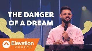 The Danger Of A Dream | Pastor Steven Furtick