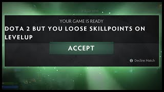 Dota 2 But You Lose Skill Points On Levelup