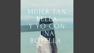 Mujer Tan Bella y Yo Con una Botella