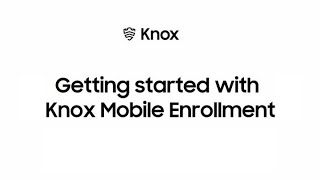 Knox: Getting started with Knox Mobile Enrollment | Samsung thumbnail