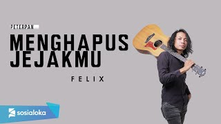 FELIX - MENGHAPUS JEJAKMU (OFFICIAL MUSIC VIDEO)