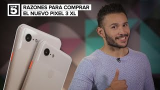 5 motivos para comprar el Pixel 3 XL