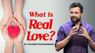 What is Real Love? By Sandeep Maheshwari I Hindi