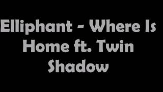 Letra/Lyrics (Eliphant - Where Is Home ft Twin Shadow)