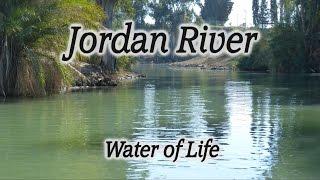 Jordan River, Israel, Bible Events and Miracles along the Jordan River, John & Jesus Baptismal Sites