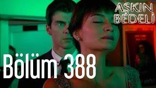 Aşkın Bedeli 388. Bölüm