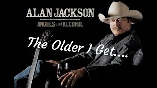 The Older I Get.. ( With Lyrics)- Song By Alan Jackson