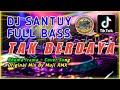 DJ DANGDUT SANTUY💃- TAK BERDAYA   DANGDUT REMIX 🔊 FULL BASS 2020 (Cover Muji RMX)