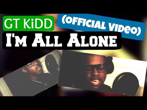 GT KiDD - Im All Alone (Official Video)