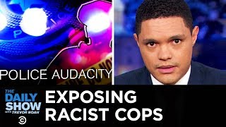 The Plain View Project Exposes Pervasive Police Racism | The Daily Show