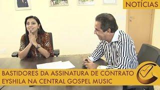 Bastidores da assinatura de contrato Eyshila na Central Gospel