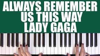 HOW TO PLAY: ALWAYS REMEMBER US THIS WAY   LADY GAGA