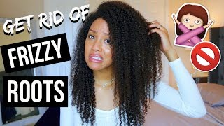 HOW TO GET RID OF FRIZZY ROOTS FOR GOOD!🚫