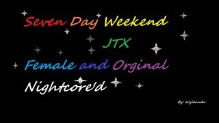 Seven Day Weekend {Female and Orginal Version} Nightcore'd