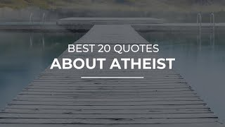 Best 20 Quotes about Atheist | Trendy Quotes | Quotes for Photos