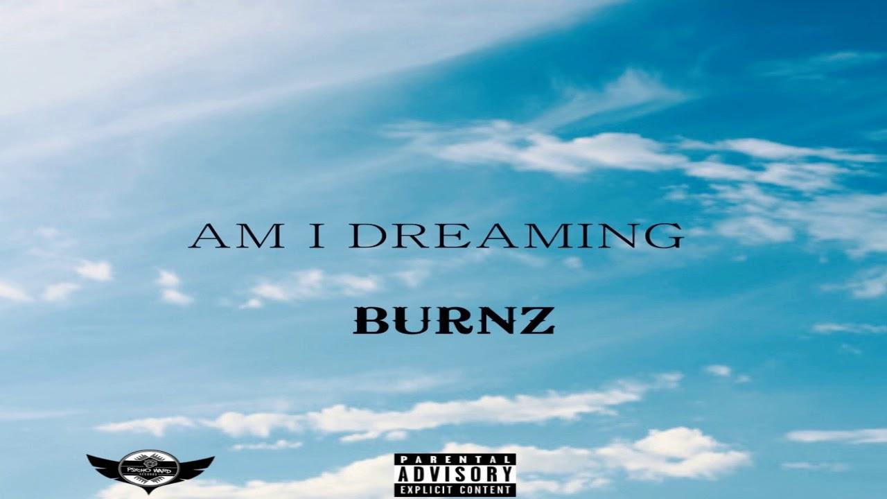 Burnz - Am I Dreaming