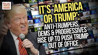 It's 'America or Trump': Anti-Trumpers & Never-Trumpers rise up to defy and push Trump out of office