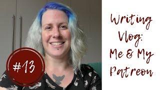 Writing Vlog #13: Me & My Patreon
