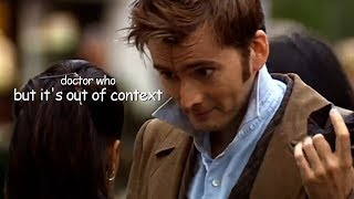 Doctor Who... But Its Out Of Context