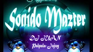 Sonido Mazter - Enganchado Lo Mejor   Dj JÜ@n