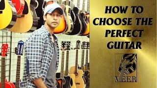 HOW TO CHOOSE THE PERFECT GUITAR  BY VEER KUMAR