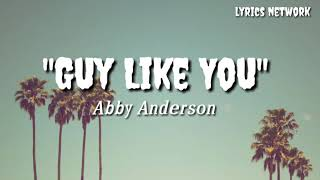"Abby Anderson   ""Guy Like You"" (Official Lyrics )"