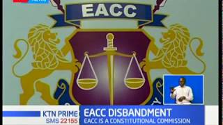 Parliament sets motion to disband EACC, what does it take to disband a commission?