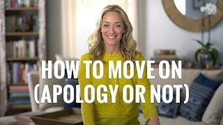 How to Move On (Apology or Not) | The Truth About Forgiveness