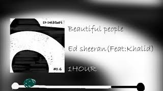 Beautiful People   Ed Sheeran (feat   Khalid)  [1 HOUR ]