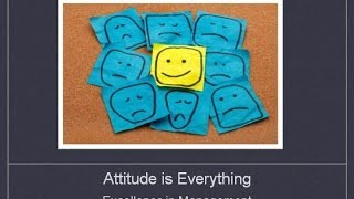 Excellence in Management:  Attitude is Everything