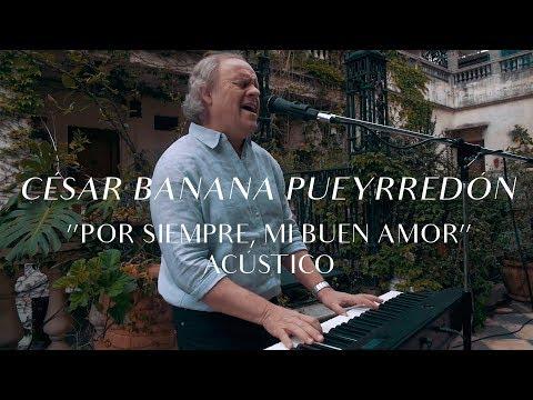 César Banana Pueyrredón video Por siempre, mi buen amor - CMTV Acústico 2017