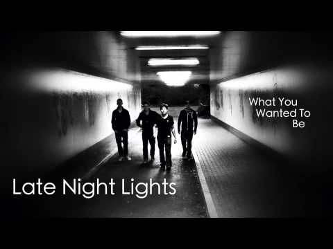 Late Night Lights - What You Wanted To Be