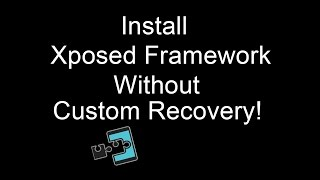 Install Xposed Framework Without Custom Recovery !