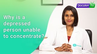 Why is a Depressed person unable to Concentrate? #AsktheDoctor