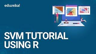 Support Vector Machine Tutorial Using R   SVM Algorithm Explained   Data Science Training   Edureka