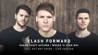 Fall Out Boy – Grand Theft Autumn / Where Is Your Boy (Live-Cover by Flash Forward)