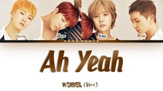 WINNER (위너)   AH YEAH [아예] Color Coded Lyrics가사 [Han|Rom|Eng]